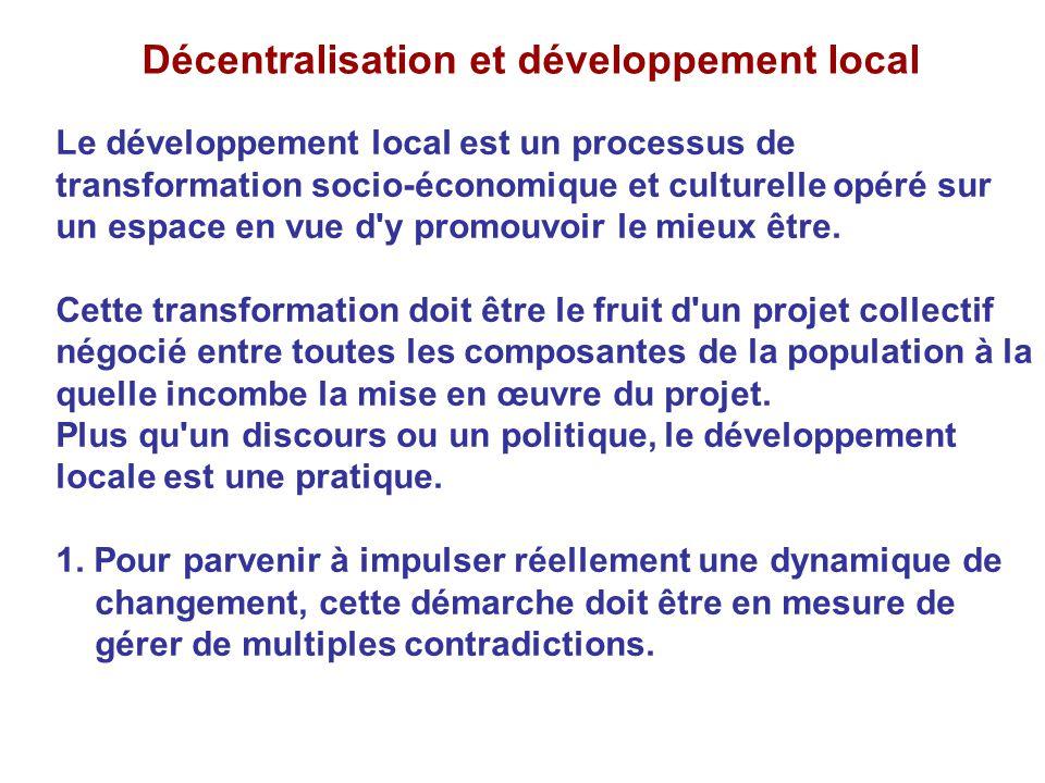 Décentralisation et développement local Le développement local est un processus de transformation socio-économique et culturelle opéré sur un espace e