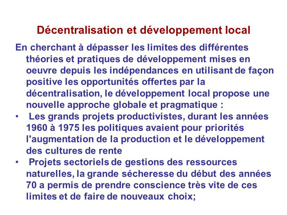 Décentralisation et développement local En cherchant à dépasser les limites des différentes théories et pratiques de développement mises en oeuvre dep