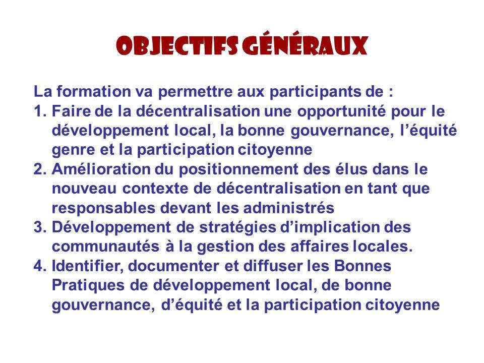 La formation va permettre aux participants de : 1.Faire de la décentralisation une opportunité pour le développement local, la bonne gouvernance, l'éq
