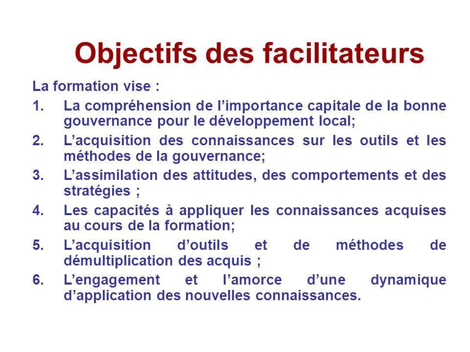 Objectifs des facilitateurs La formation vise : 1.La compréhension de l'importance capitale de la bonne gouvernance pour le développement local; 2.L'a