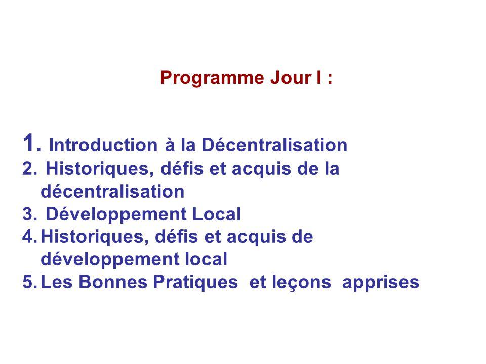 Programme Jour I : 1. Introduction à la Décentralisation 2. Historiques, défis et acquis de la décentralisation 3. Développement Local 4.Historiques,