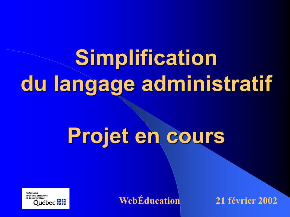 Simplification du langage administratif Projet en cours WebÉducation21 février 2002