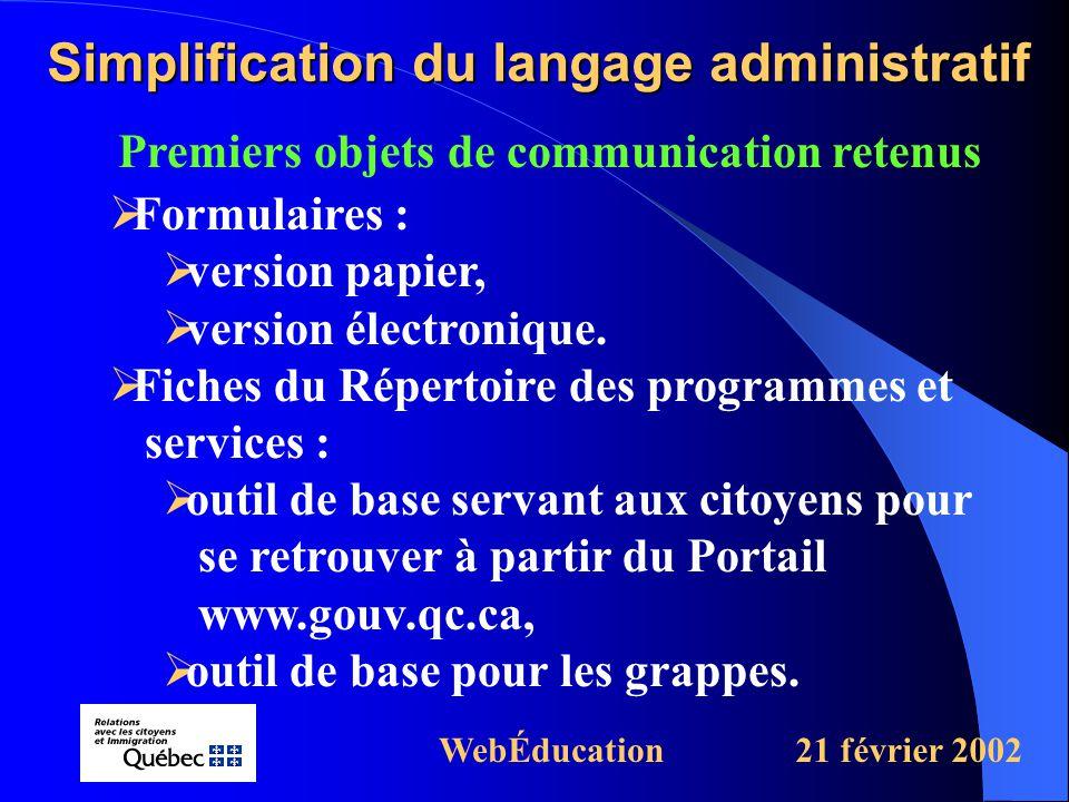 Premiers objets de communication retenus Simplification du langage administratif WebÉducation21 février 2002  Formulaires :  version papier,  version électronique.