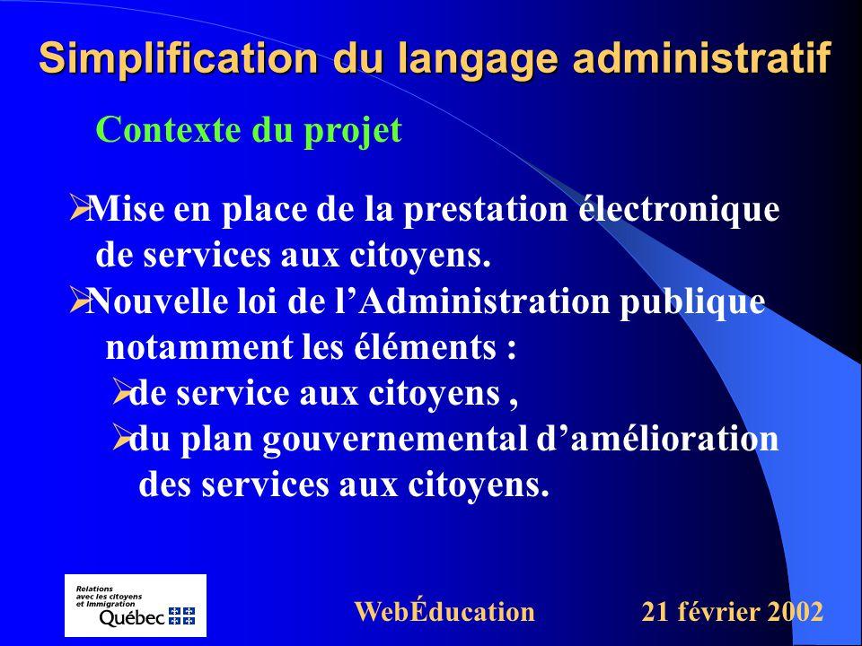 Contexte du projet Simplification du langage administratif WebÉducation21 février 2002  Mise en place de la prestation électronique de services aux citoyens.