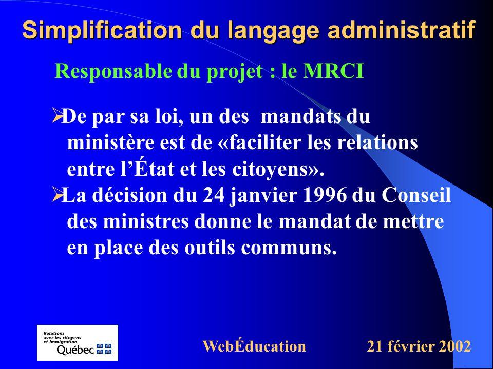 Responsable du projet : le MRCI Simplification du langage administratif WebÉducation21 février 2002  De par sa loi, un des mandats du ministère est de «faciliter les relations entre l'État et les citoyens».