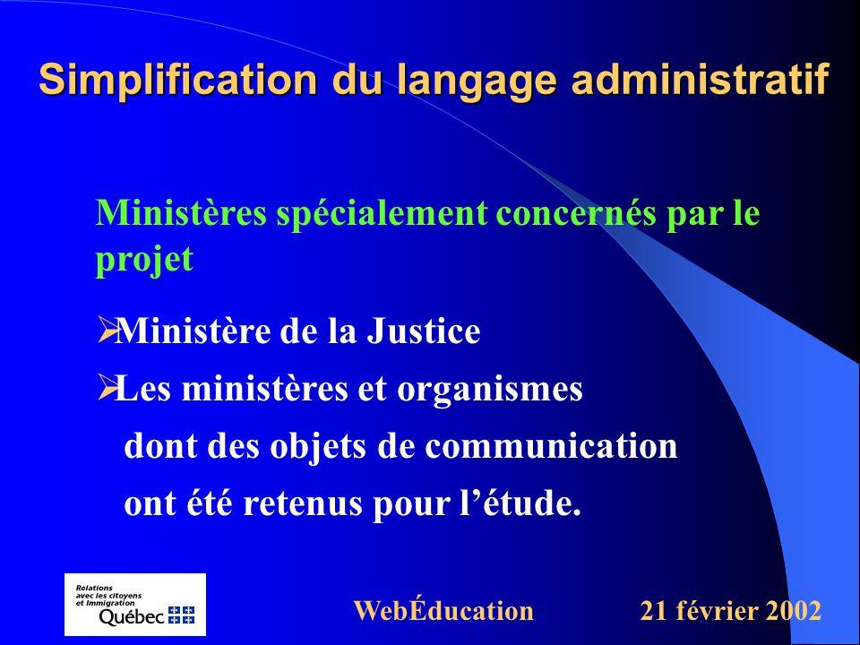 Ministères spécialement concernés par le projet  Ministère de la Justice  Les ministères et organismes dont des objets de communication ont été retenus pour l'étude.
