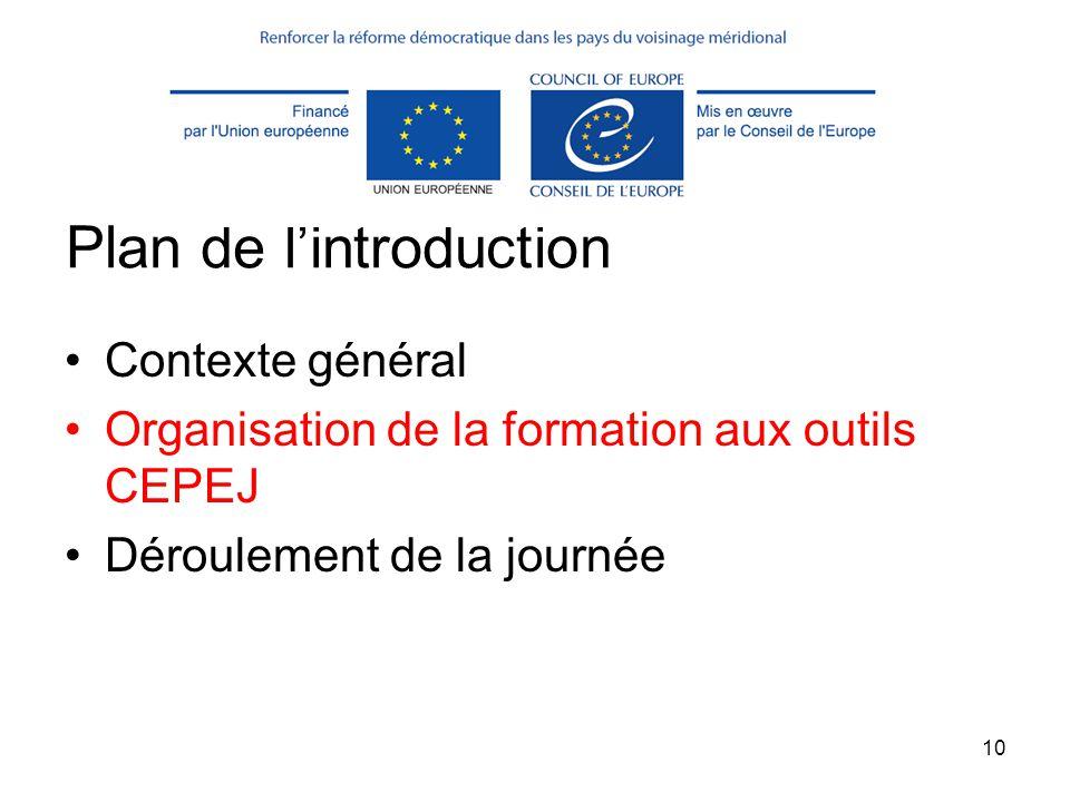 10 Plan de l'introduction Contexte général Organisation de la formation aux outils CEPEJ Déroulement de la journée