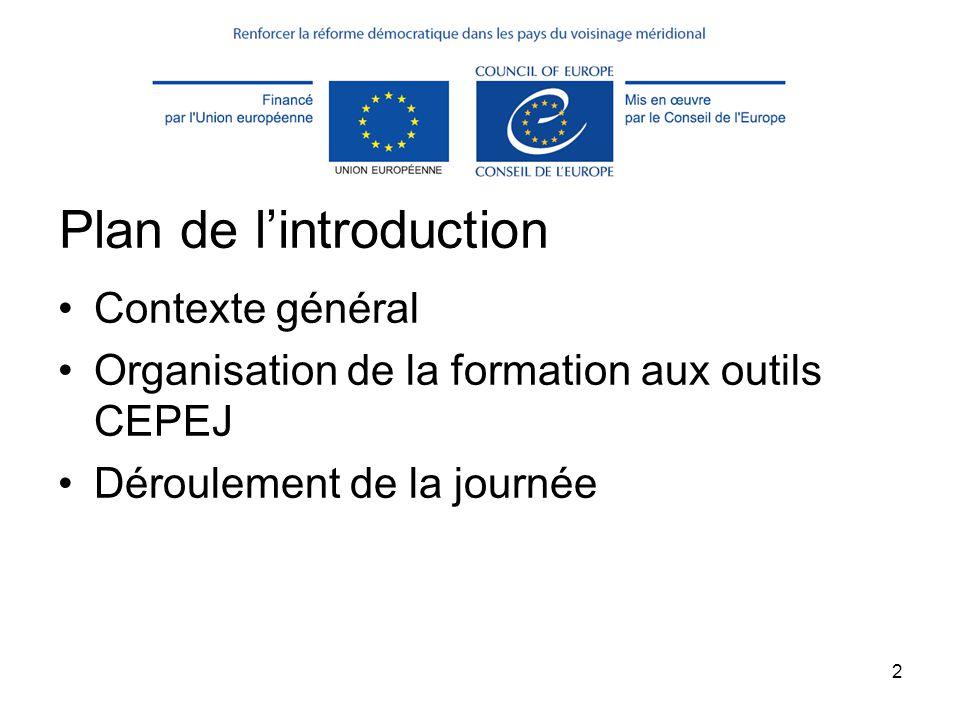 2 Plan de l'introduction Contexte général Organisation de la formation aux outils CEPEJ Déroulement de la journée