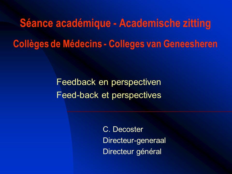 Séance académique - Academische zitting Collèges de Médecins - Colleges van Geneesheren Feedback en perspectiven Feed-back et perspectives C.