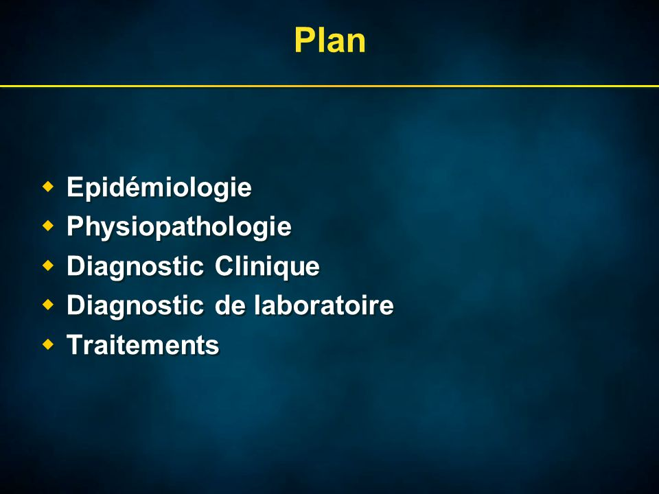 Plan  Epidémiologie  Physiopathologie  Diagnostic Clinique  Diagnostic de laboratoire  Traitements  Epidémiologie  Physiopathologie  Diagnosti