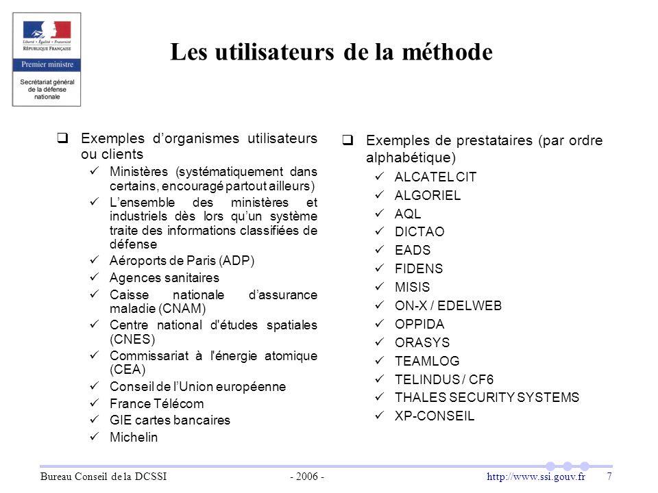 Bureau Conseil de la DCSSI- 2006 -http://www.ssi.gouv.fr 7 Les utilisateurs de la méthode  Exemples d'organismes utilisateurs ou clients Ministères (
