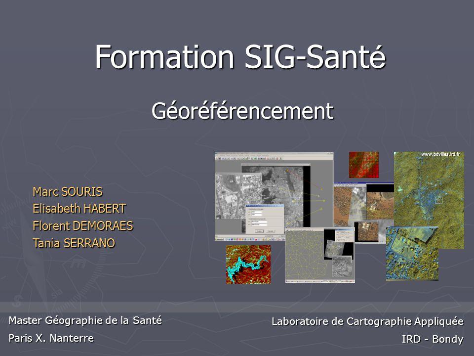 Marc SOURIS Elisabeth HABERT Florent DEMORAES Tania SERRANO Master Géographie de la Santé Paris X. Nanterre Laboratoire de Cartographie Appliquée IRD