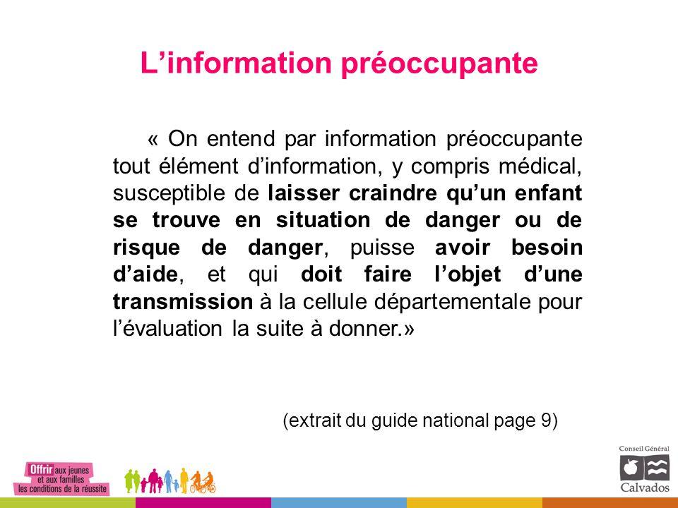 L'information préoccupante « On entend par information préoccupante tout élément d'information, y compris médical, susceptible de laisser craindre qu'