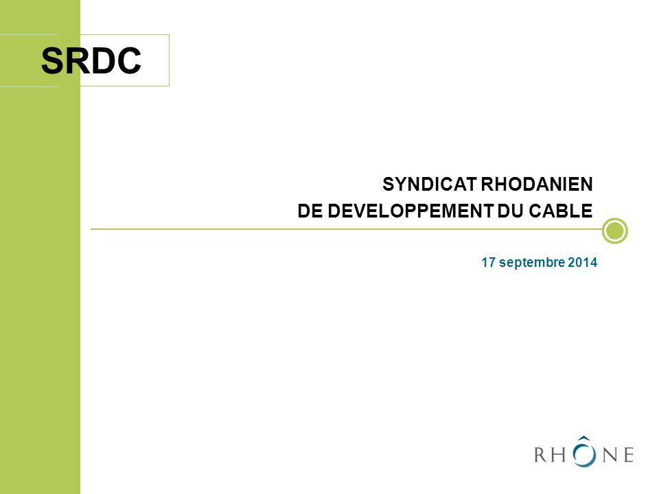SYNDICAT RHODANIEN DE DEVELOPPEMENT DU CABLE 17 septembre 2014 SRDC