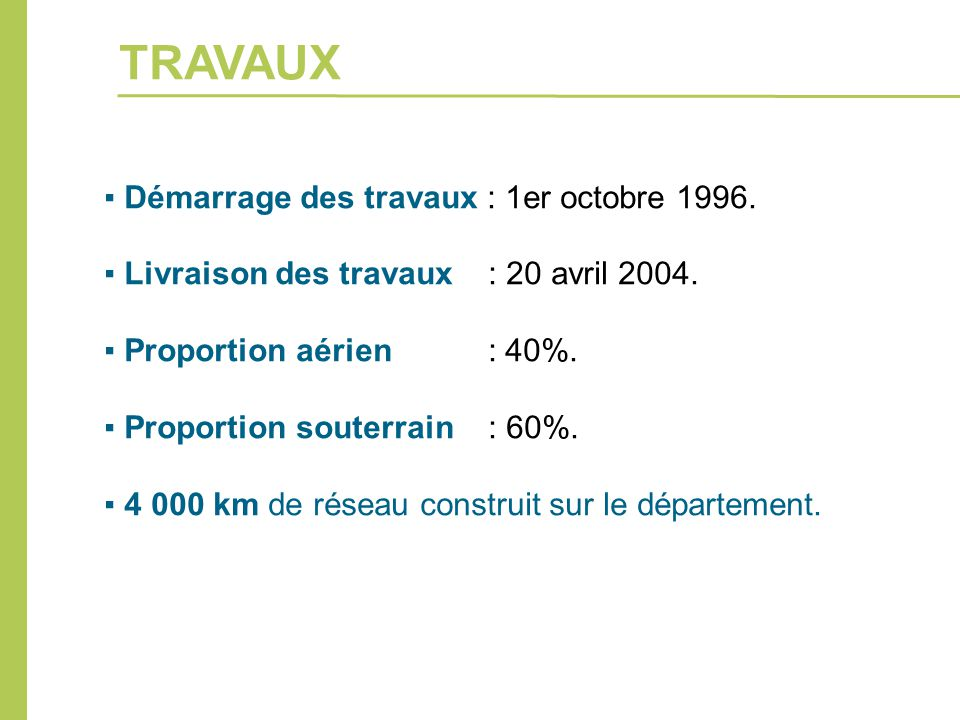 ▪ Démarrage des travaux : 1er octobre 1996. ▪ Livraison des travaux : 20 avril 2004. ▪ Proportion aérien : 40%. ▪ Proportion souterrain : 60%. ▪ 4 000