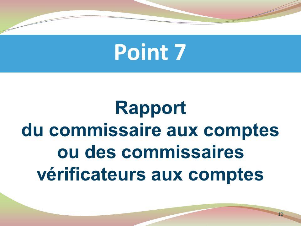 Rapport du commissaire aux comptes ou des commissaires vérificateurs aux comptes Point 7 12
