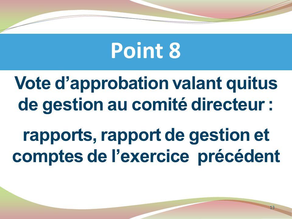 Vote d'approbation valant quitus de gestion au comité directeur : rapports, rapport de gestion et comptes de l'exercice précédent Point 8 13