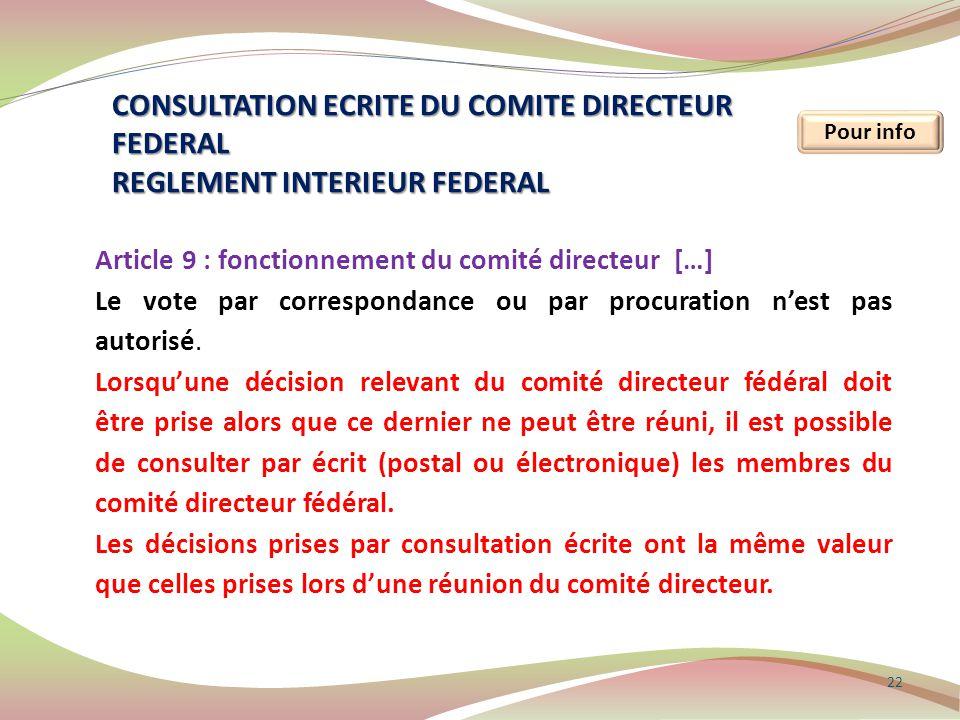 22 Pour info CONSULTATION ECRITE DU COMITE DIRECTEUR FEDERAL REGLEMENT INTERIEUR FEDERAL Article 9 : fonctionnement du comité directeur […] Le vote pa