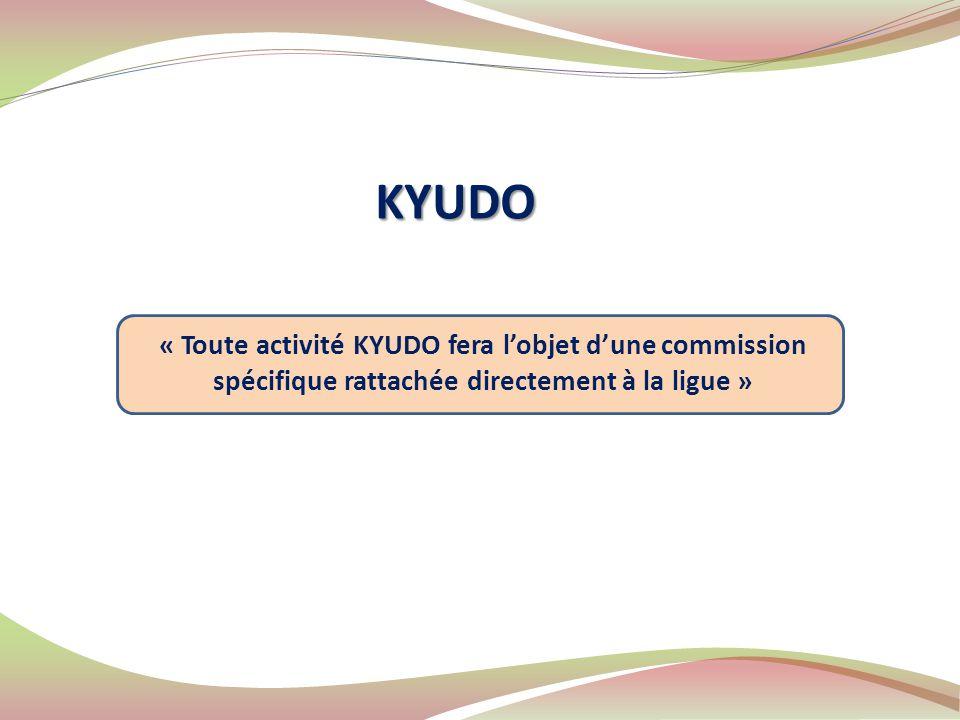 KYUDO « Toute activité KYUDO fera l'objet d'une commission spécifique rattachée directement à la ligue »