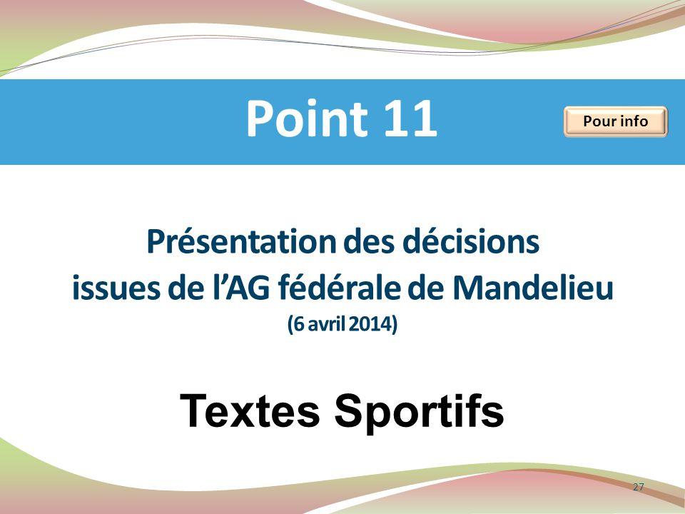 Présentation des décisions issues de l'AG fédérale de Mandelieu (6 avril 2014) Textes Sportifs Point 11 27 Pour info