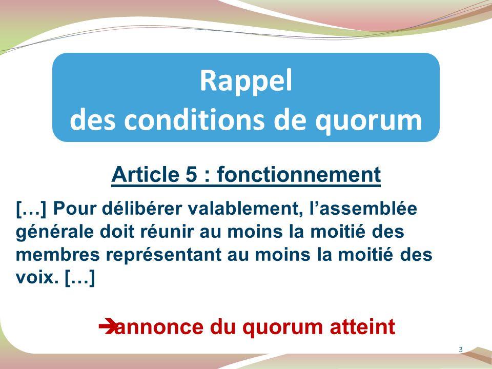 Article 5 : fonctionnement […] Pour délibérer valablement, l'assemblée générale doit réunir au moins la moitié des membres représentant au moins la mo