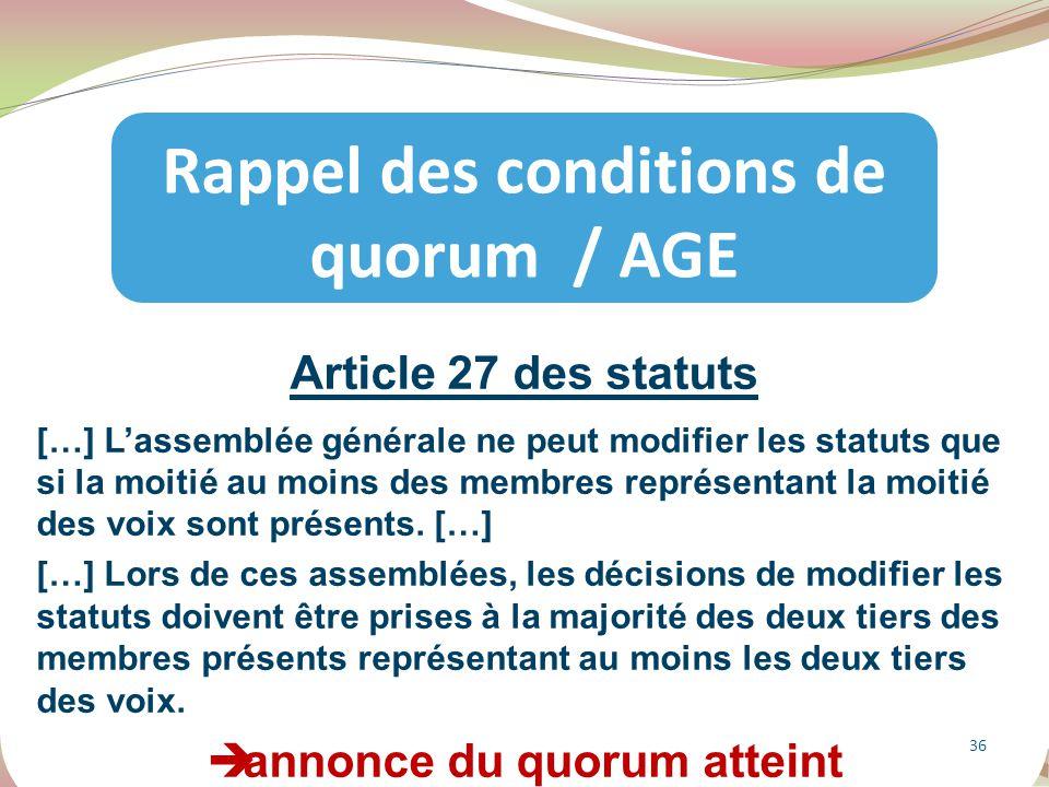 Article 27 des statuts […] L'assemblée générale ne peut modifier les statuts que si la moitié au moins des membres représentant la moitié des voix son