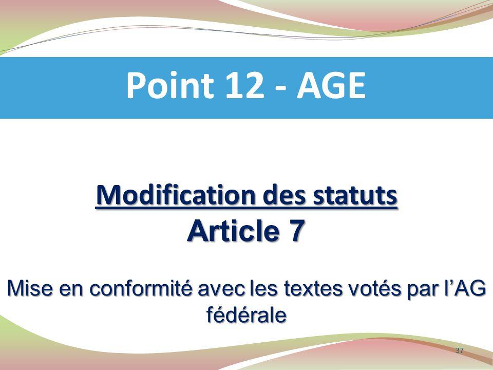Modification des statuts Article 7 Mise en conformité avec les textes votés par l'AG fédérale Point 12 - AGE 37