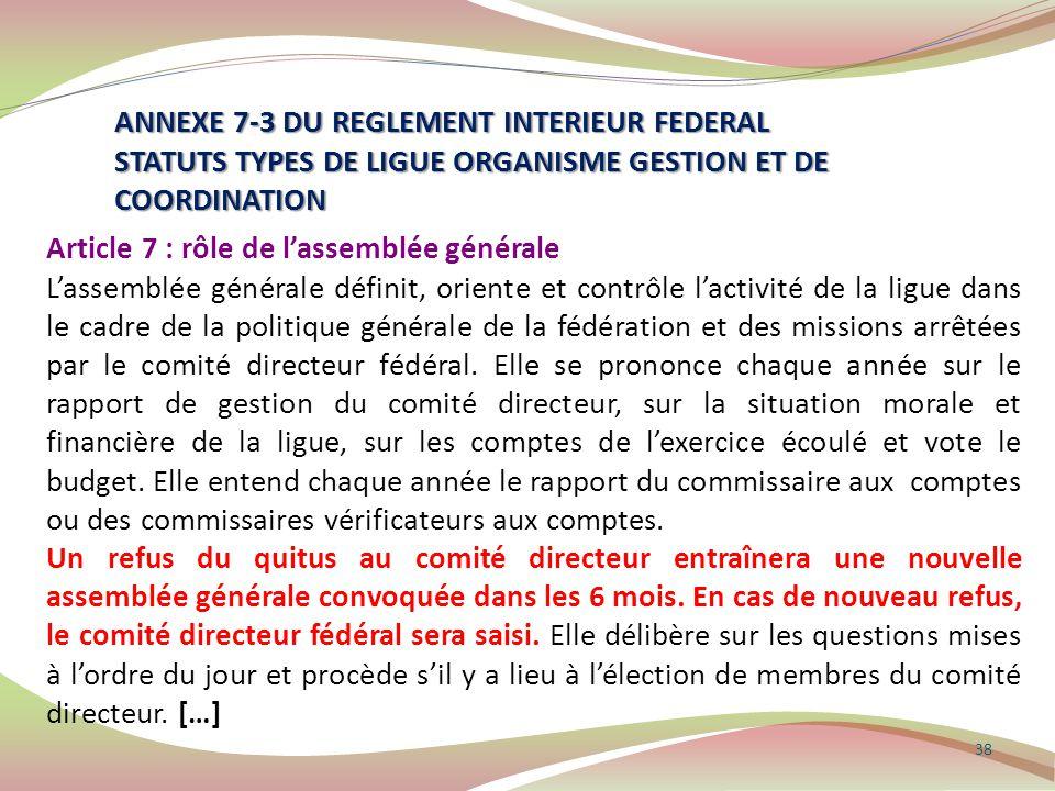 38 ANNEXE 7-3 DU REGLEMENT INTERIEUR FEDERAL STATUTS TYPES DE LIGUE ORGANISME GESTION ET DE COORDINATION Article 7 : rôle de l'assemblée générale L'as