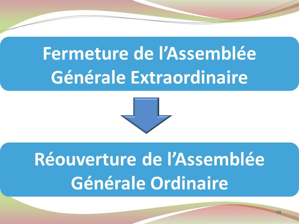 39 Réouverture de l'Assemblée Générale Ordinaire Fermeture de l'Assemblée Générale Extraordinaire