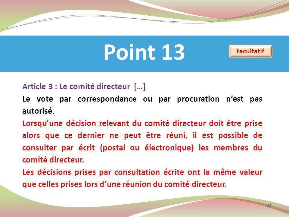 Point 13 41 Article 3 : Le comité directeur […] Le vote par correspondance ou par procuration n'est pas autorisé. Lorsqu'une décision relevant du comi