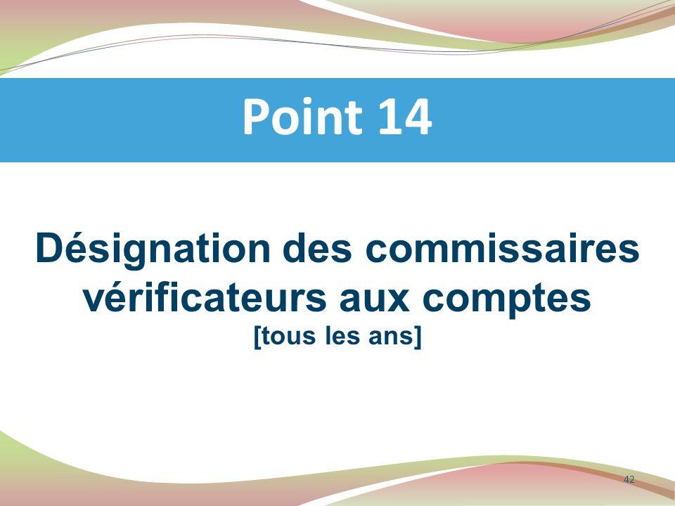 Désignation des commissaires vérificateurs aux comptes [tous les ans] Point 14 42
