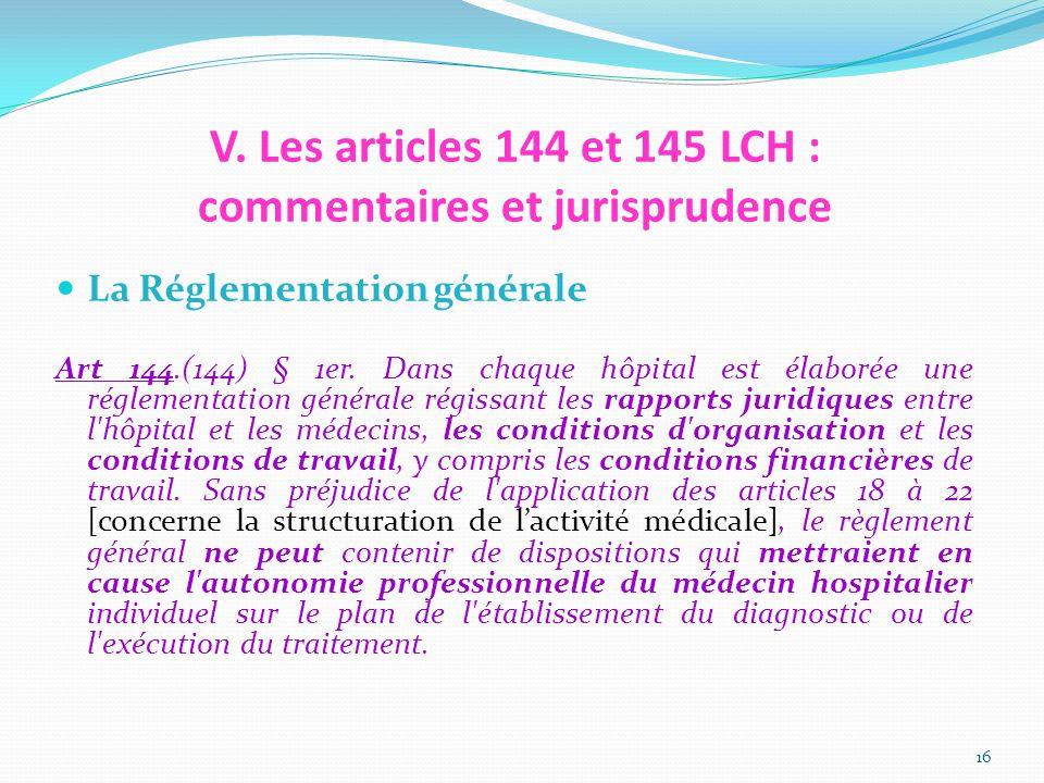 V. Les articles 144 et 145 LCH : commentaires et jurisprudence La Réglementation générale Art 144.(144) § 1er. Dans chaque hôpital est élaborée une ré