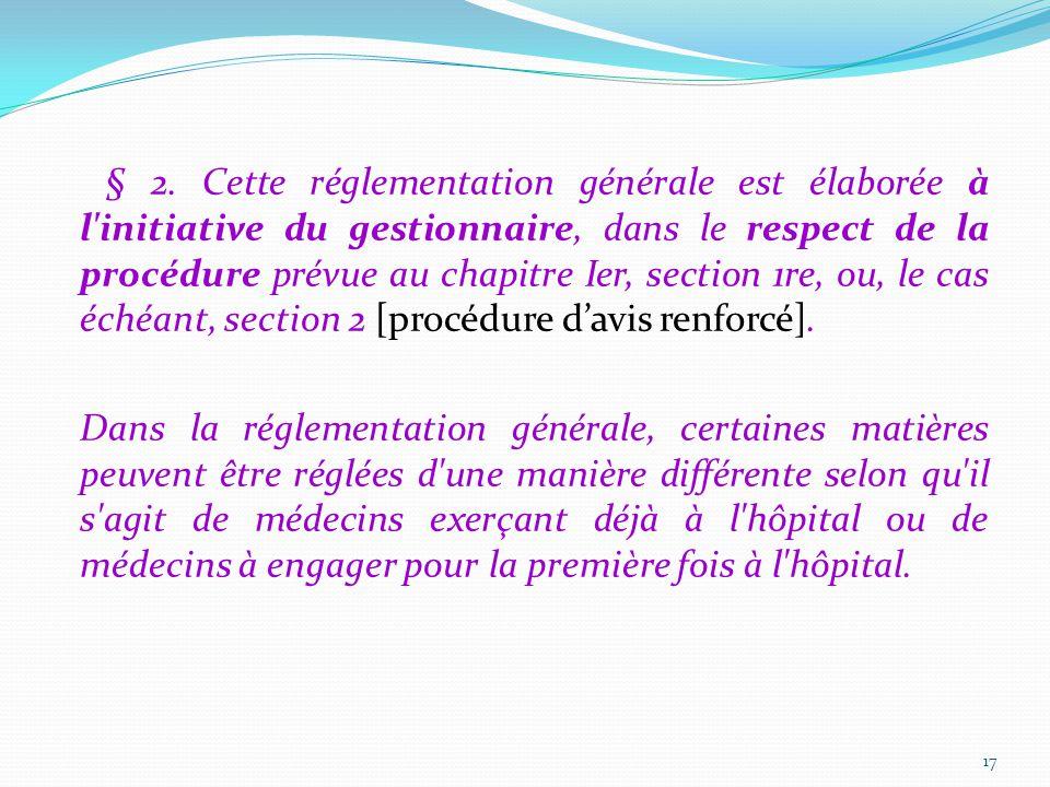 § 2. Cette réglementation générale est élaborée à l'initiative du gestionnaire, dans le respect de la procédure prévue au chapitre Ier, section 1re, o