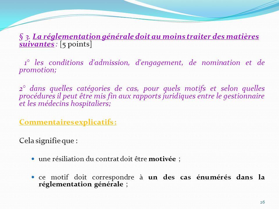 § 3. La réglementation générale doit au moins traiter des matières suivantes : [5 points] 1° les conditions d'admission, d'engagement, de nomination e