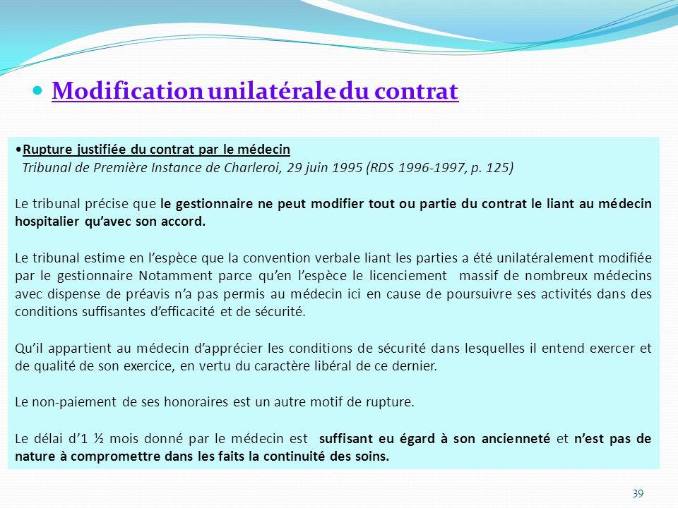 Modification unilatérale du contrat 39 Rupture justifiée du contrat par le médecin Tribunal de Première Instance de Charleroi, 29 juin 1995 (RDS 1996-1997, p.