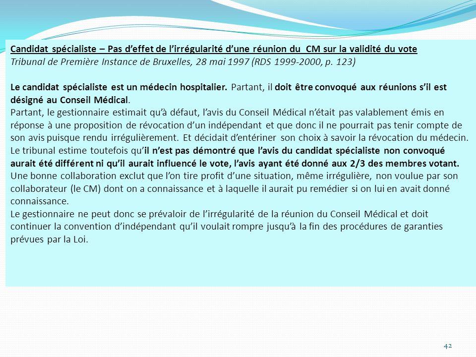 42 Candidat spécialiste – Pas d'effet de l'irrégularité d'une réunion du CM sur la validité du vote Tribunal de Première Instance de Bruxelles, 28 mai 1997 (RDS 1999-2000, p.