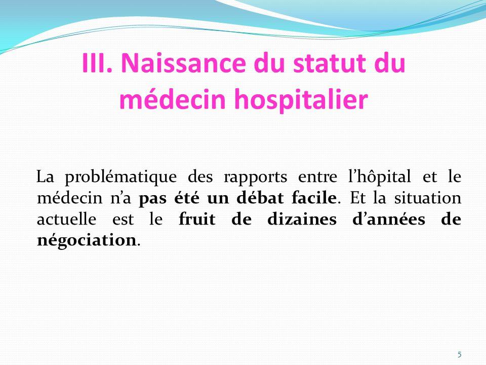 III. Naissance du statut du médecin hospitalier La problématique des rapports entre l'hôpital et le médecin n'a pas été un débat facile. Et la situati