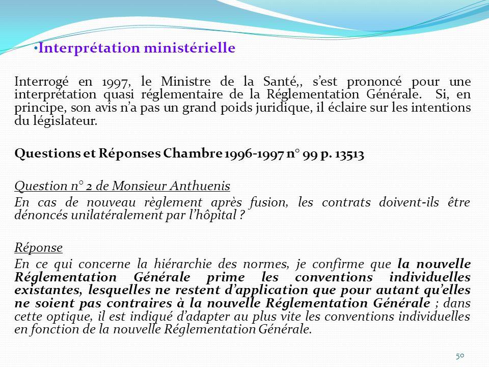 Interprétation ministérielle Interrogé en 1997, le Ministre de la Santé,, s'est prononcé pour une interprétation quasi réglementaire de la Réglementation Générale.