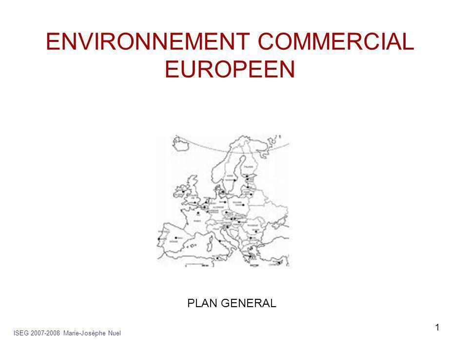 1 ENVIRONNEMENT COMMERCIAL EUROPEEN ISEG 2007-2008 Marie-Josèphe Nuel PLAN GENERAL