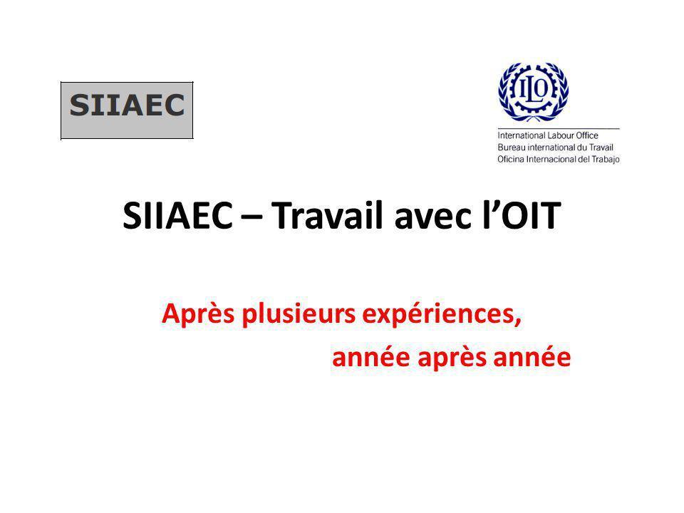 SIIAEC – Travail avec l'OIT Après plusieurs expériences, année après année
