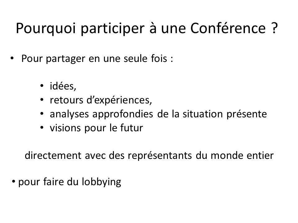 Pourquoi participer à une Conférence ? Pour partager en une seule fois : idées, retours d'expériences, analyses approfondies de la situation présente