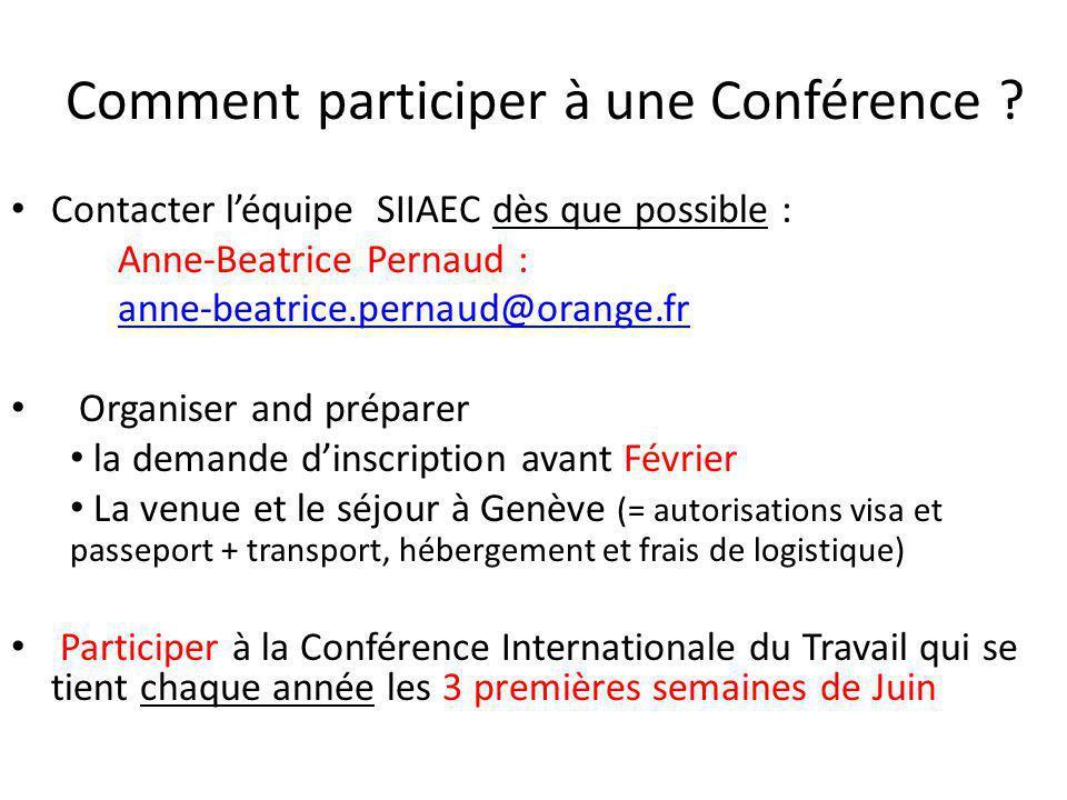 Comment participer à une Conférence ? Contacter l'équipe SIIAEC dès que possible : Anne-Beatrice Pernaud : anne-beatrice.pernaud@orange.fr Organiser a
