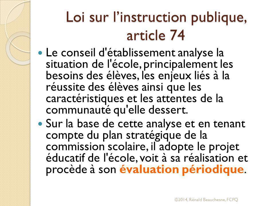 Loi sur l'instruction publique, article 74 Le conseil d établissement analyse la situation de l école, principalement les besoins des élèves, les enjeux liés à la réussite des élèves ainsi que les caractéristiques et les attentes de la communauté qu elle dessert.