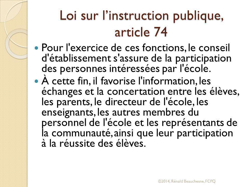 Loi sur l'instruction publique, article 74 Pour l exercice de ces fonctions, le conseil d établissement s assure de la participation des personnes intéressées par l école.
