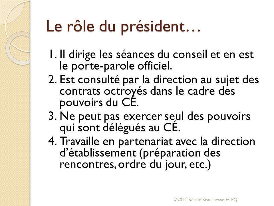 Le rôle du président… 1.Il dirige les séances du conseil et en est le porte-parole officiel.