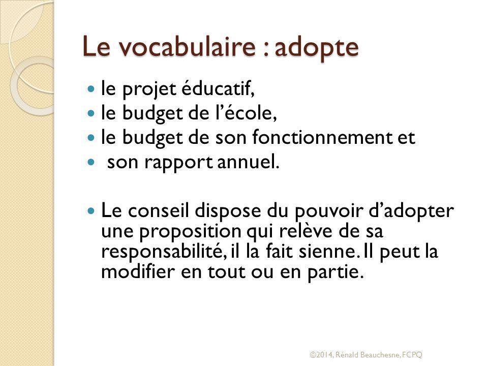 Le vocabulaire : adopte le projet éducatif, le budget de l'école, le budget de son fonctionnement et son rapport annuel.