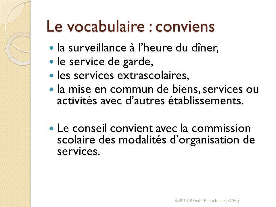 Le vocabulaire : conviens la surveillance à l'heure du dîner, le service de garde, les services extrascolaires, la mise en commun de biens, services ou activités avec d'autres établissements.