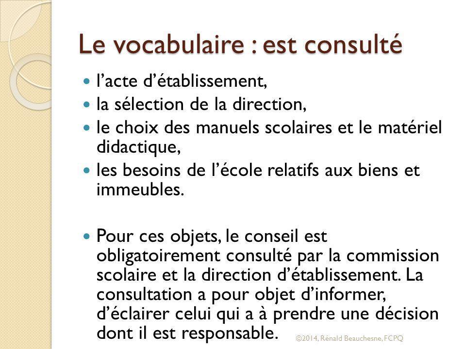 Le vocabulaire : est consulté l'acte d'établissement, la sélection de la direction, le choix des manuels scolaires et le matériel didactique, les besoins de l'école relatifs aux biens et immeubles.