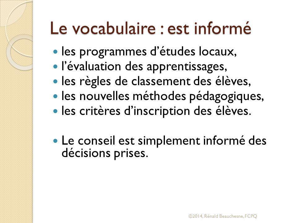 Le vocabulaire : est informé les programmes d'études locaux, l'évaluation des apprentissages, les règles de classement des élèves, les nouvelles méthodes pédagogiques, les critères d'inscription des élèves.