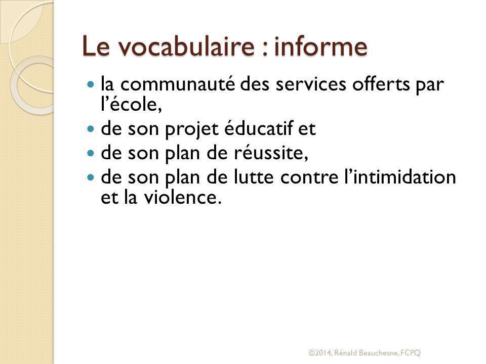 Le vocabulaire : informe la communauté des services offerts par l'école, de son projet éducatif et de son plan de réussite, de son plan de lutte contre l'intimidation et la violence.